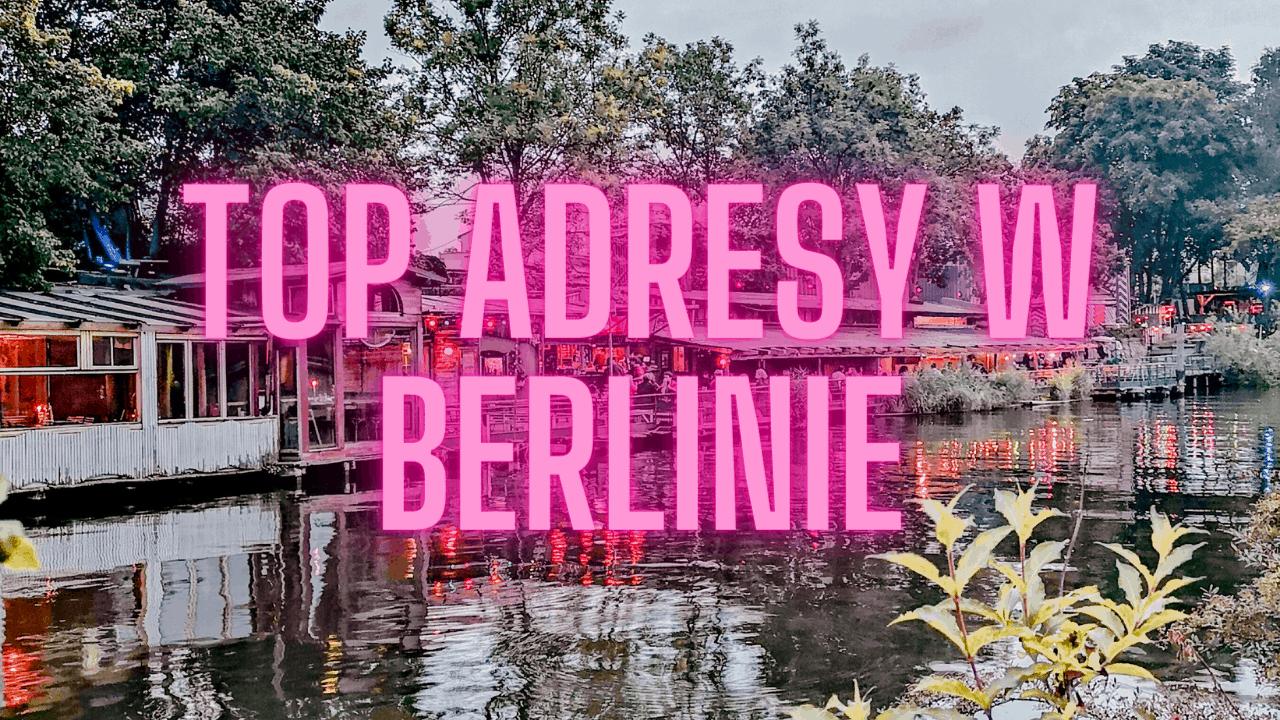 Co odwiedzić w Berlinie? Moje top adresy!