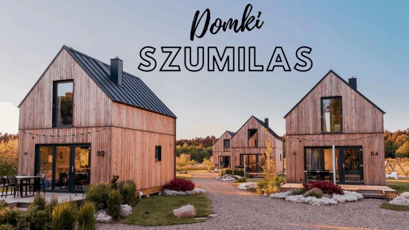 Domki Szumilas, czyli tam gdzie Szumi las!